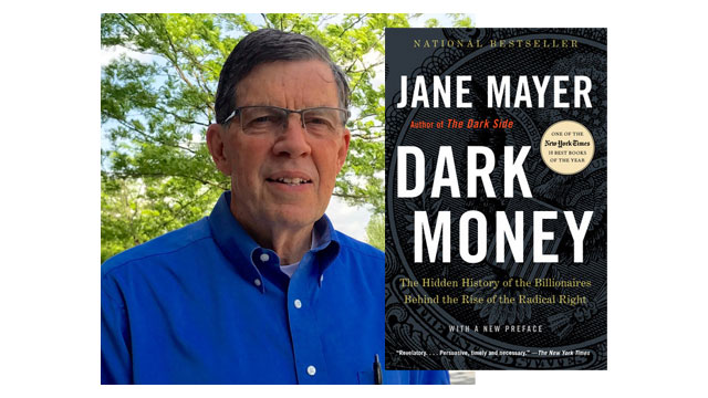 "Max Gill reviewed the book ""Dark Money"" by Jane Mayer."