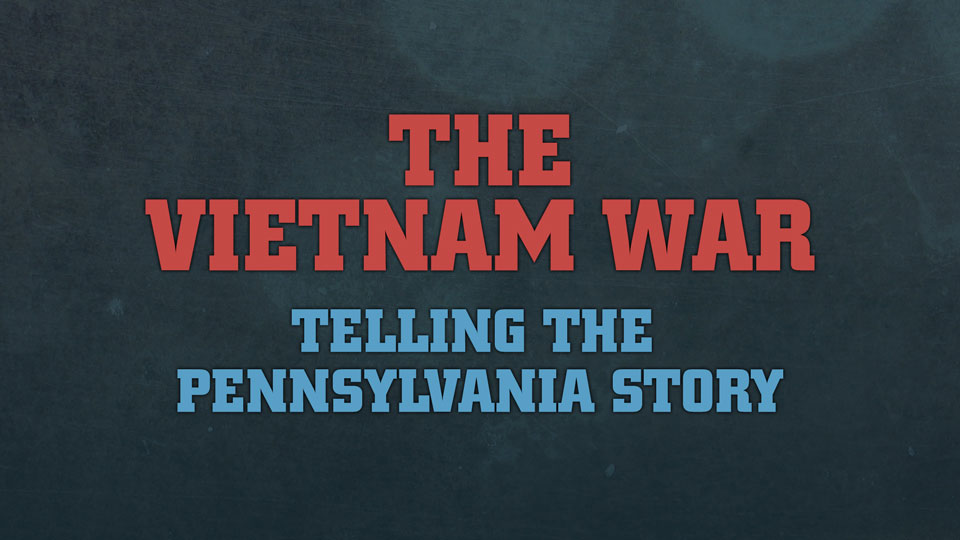 The Vietnam War: Telling the Pennsylvania Story