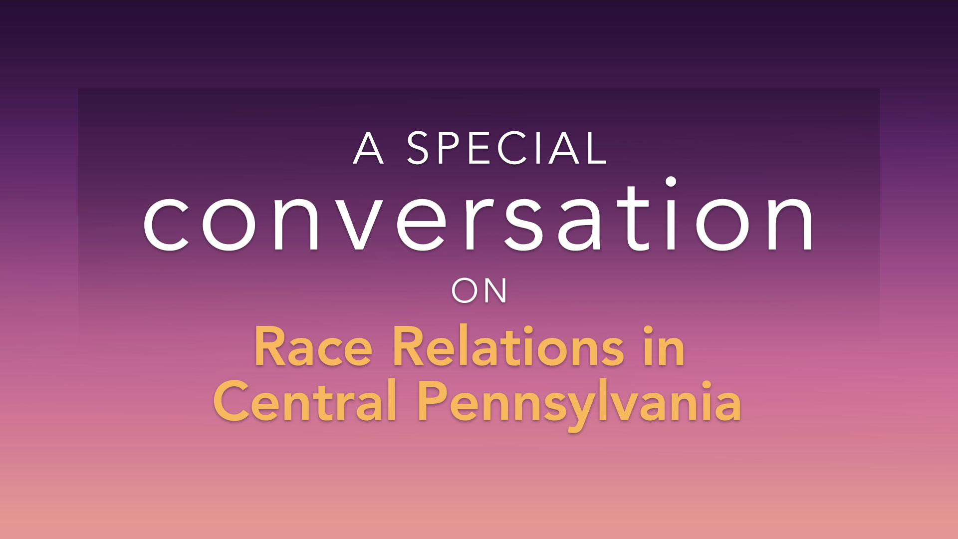 A Special Conversation on Race Relations in Central PA